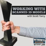 Working with Scanned 3D Models with Scott Tarcy