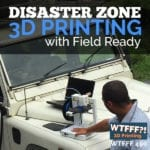 Disaster Zone 3D Printing with Field Ready