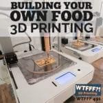 WTFFF 491 | Food 3D Printer