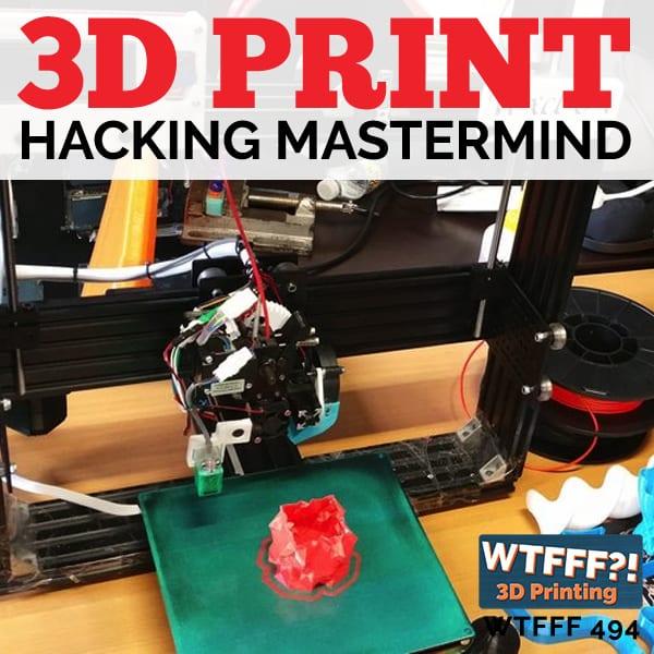 WTFFF 494 | 3D Print Hacking