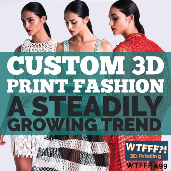 WTFFF 499 | Custom 3D Print Fashion