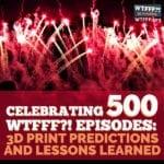 WTFFF 500 | 3D Print Predictions