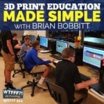 3D Print Education Made Simple: Revolutionizing STEM Classrooms with Brian Bobbitt