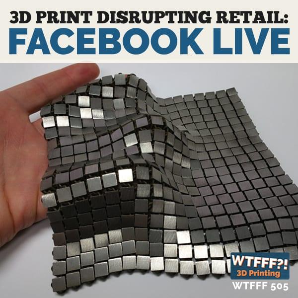 WTFFF 505 | 3D Print Disrupting Retail