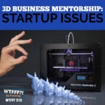 3D Business Mentorship: Startup Issues with Daniel McGuire