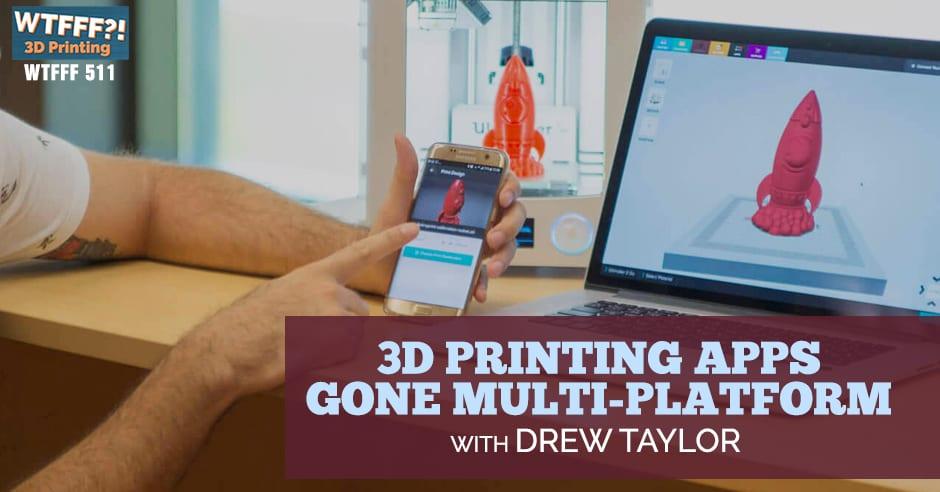 WTFFF 511 | 3D Printing Apps