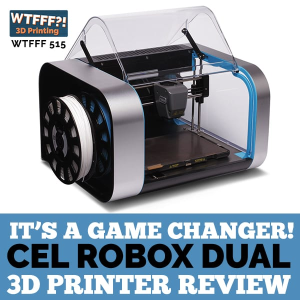 WTFFF 515 | CEL Robox Dual 3D Printer