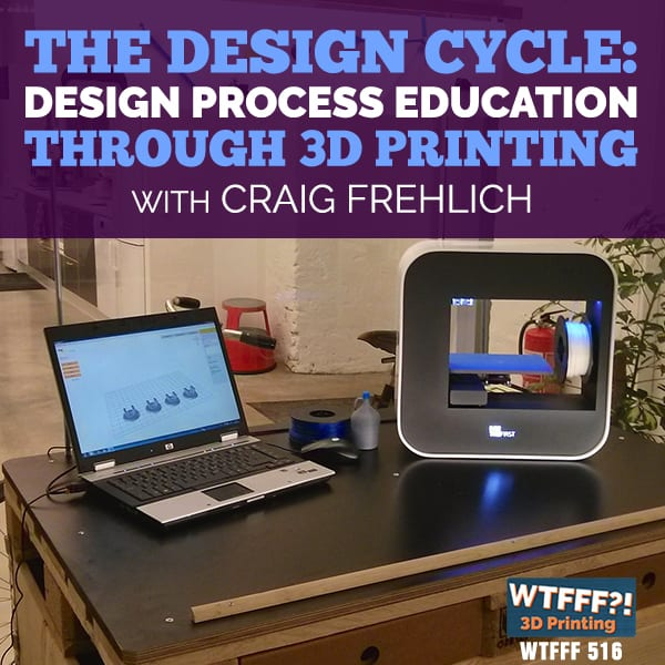 The Design Cycle: Design Process Education Through 3D Printing with Craig Frehlich