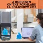 A Rundown On The Formlabs LA Roadshow 2018