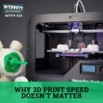 Why 3D Print Speed Doesn't Matter