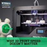 WTFFF 523 | 3D Print Speed