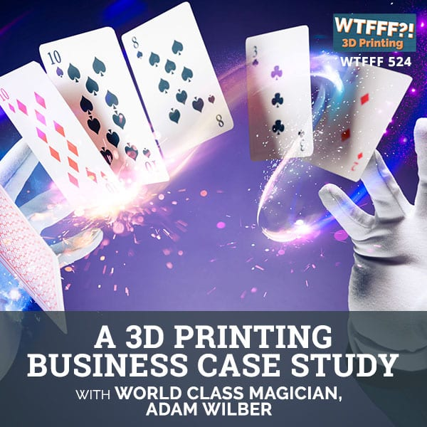 WTFFF 524 | Magic Of 3D Printing