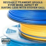 Reusable Filament Spools: Getting More Impact By Having Less with Steven Gall