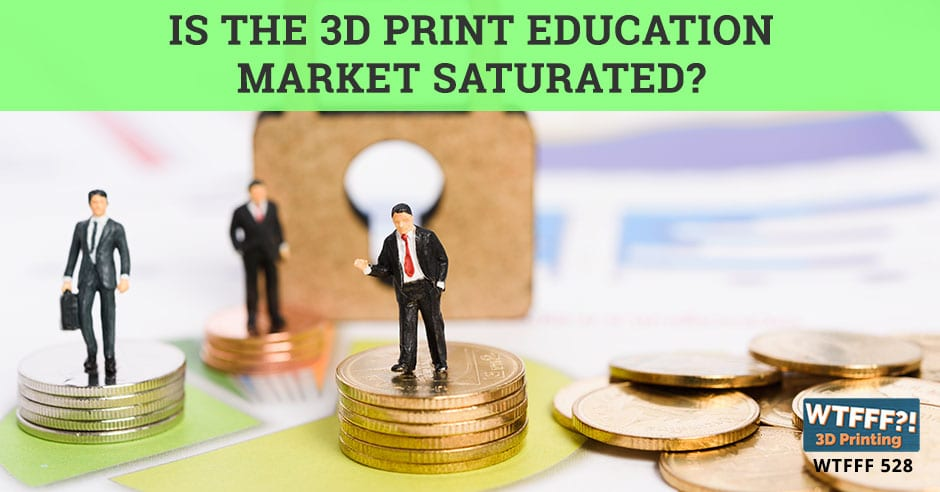 WTFFF 528 | 3D Print Education Market