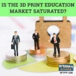 WTFFF 528 | 3D Print Education Market