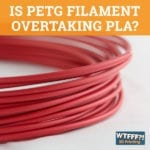 Is PETG Filament Overtaking PLA?
