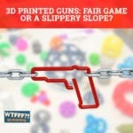 3D Printed Guns: Fair Game Or A Slippery Slope?