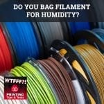 WTF 004 | Filament And Humidty