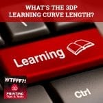 WTF 005 | 3DP Learning Curve Length