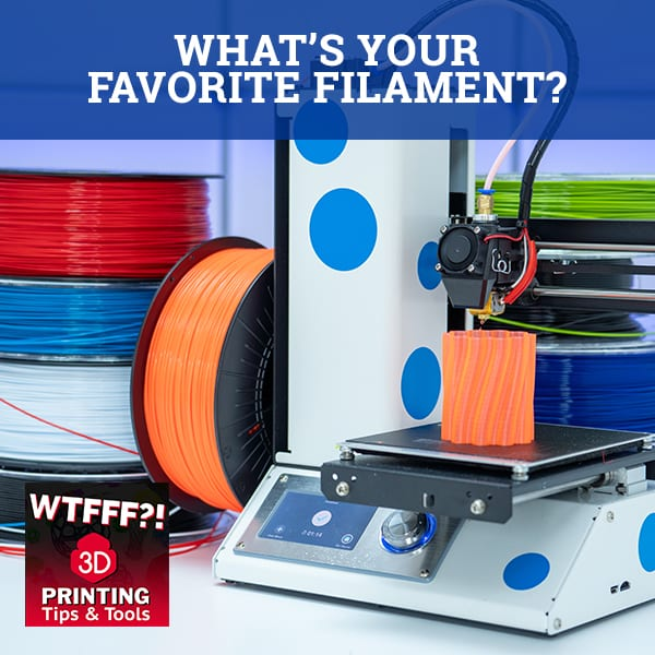 WTF 007 | Favorite Filament