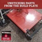 WTF 019 | Unsticking Build Plate Parts