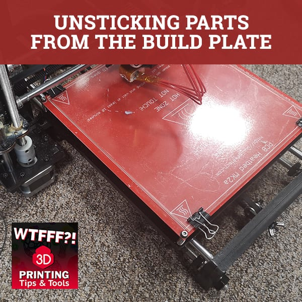 WTF 019 | Unsticking Build Plate Parts