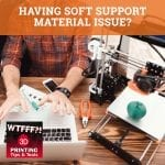 WTF 022 | Soft Support Material Issue