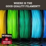 WTF 023 | Good Quality Filament
