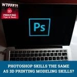 WTF 029 | 3D Printing Modeling Skills