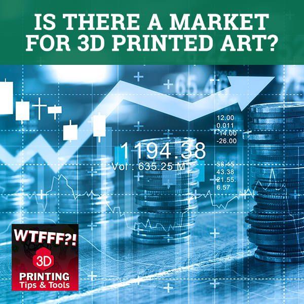 WTF 033 | 3D Printed Art Market