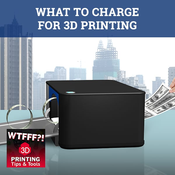 WTF 039 | Charge For 3D Printing