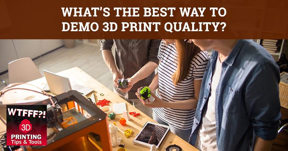 WTF 047 | Demo 3D Print Quality
