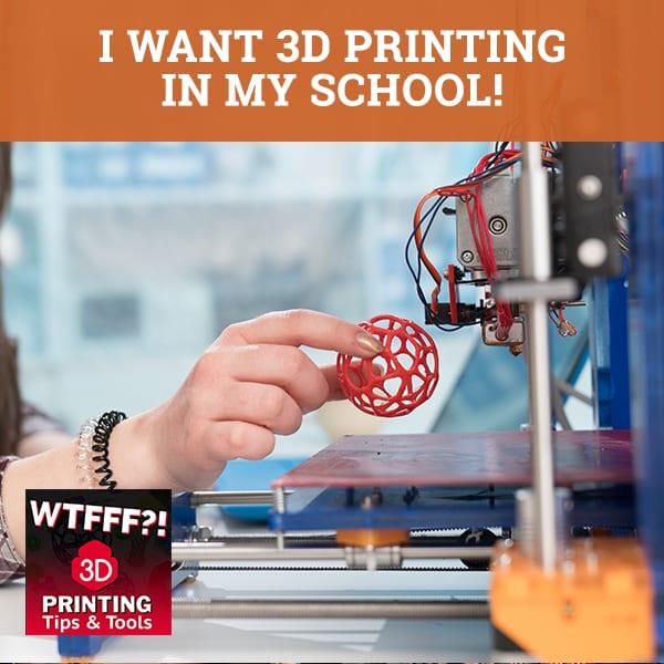 WTF 052 | 3D Printing In School