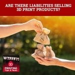 WTF 054 | 3D Print Products Liabilities