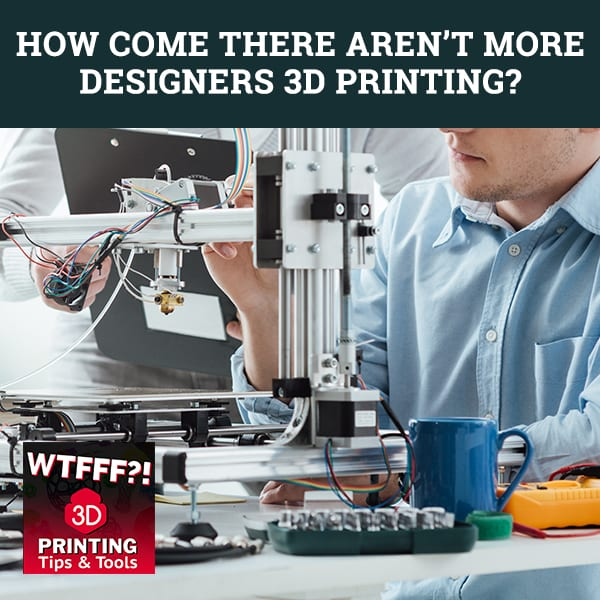 WTF 055 | 3D Printing Designers