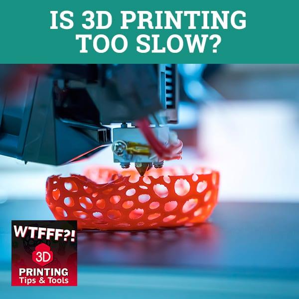 WTF 058 | Slow 3D Printing