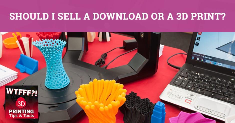 WTF 060 | Sell A 3D Print