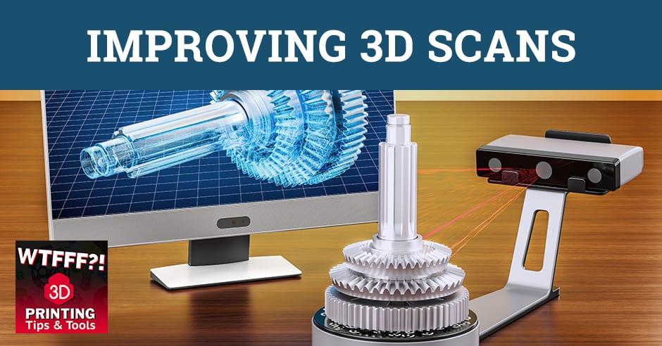 WTF 069   Improving 3D Scans