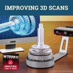 WTF 069 | Improving 3D Scans
