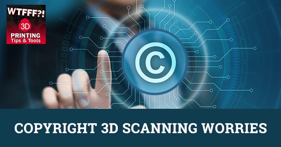 WTF 072 | 3D Scanning Copyright