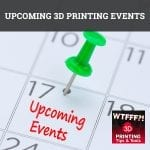 WTF 090 | 3D Printing Events