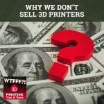 WTF 093 | Sell 3D Printers