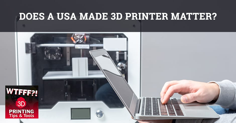 WTF 152 | USA Made 3D Printer