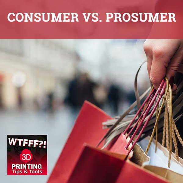 WTF 168 | Consumer Versus Prosumer