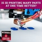 WTF 171 | 3D Printing Multiple Parts