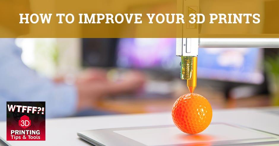WTF 180 | Improve 3D Prints