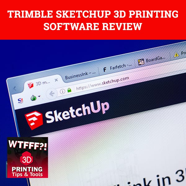 WTF 272 | Trimble SketchUp Software Review