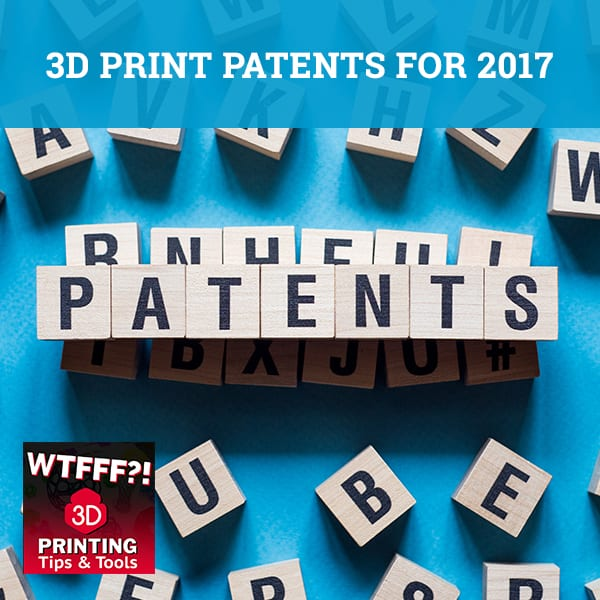 WTFF Print Patents | 3D Print Patents