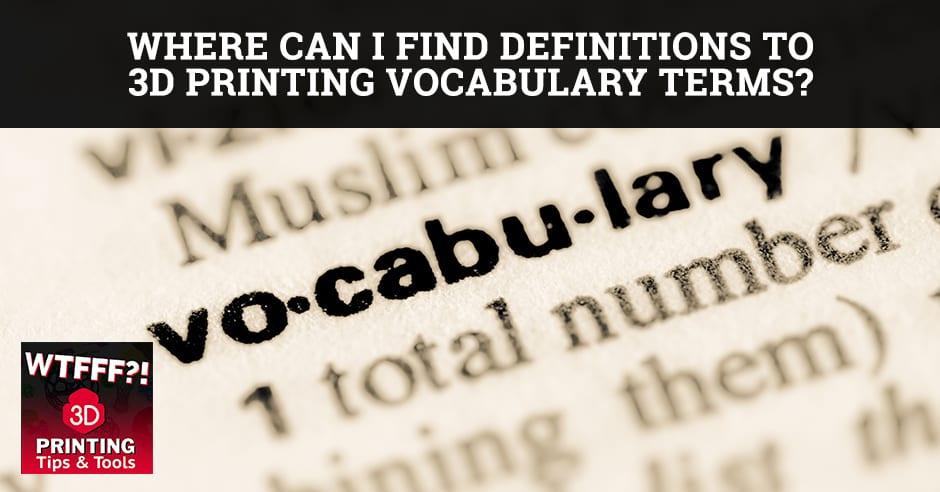 WTFF Vocabulary | 3D Printing Vocabulary