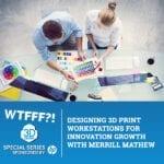 WTFSS 17 | 3D Print Workstations